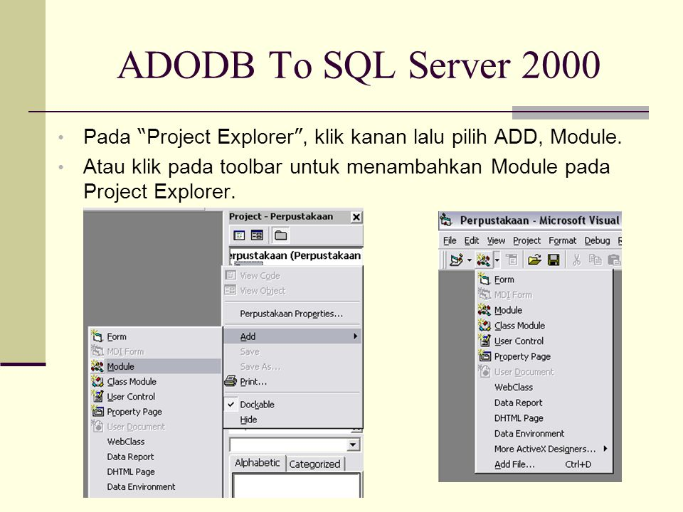 "ADODB To SQL Server 2000 Pada "" Project Explorer "", klik kanan lalu pilih ADD, Module. Atau klik pada toolbar untuk menambahkan Module pada Project Ex"