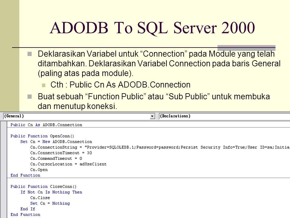 """ADODB To SQL Server 2000 Deklarasikan Variabel untuk """"Connection"""" pada Module yang telah ditambahkan. Deklarasikan Variabel Connection pada baris Gene"""