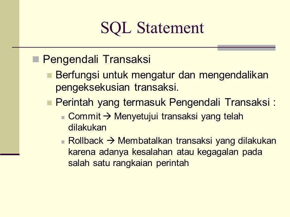 SQL Statement Pengendali Transaksi Berfungsi untuk mengatur dan mengendalikan pengeksekusian transaksi. Perintah yang termasuk Pengendali Transaksi :