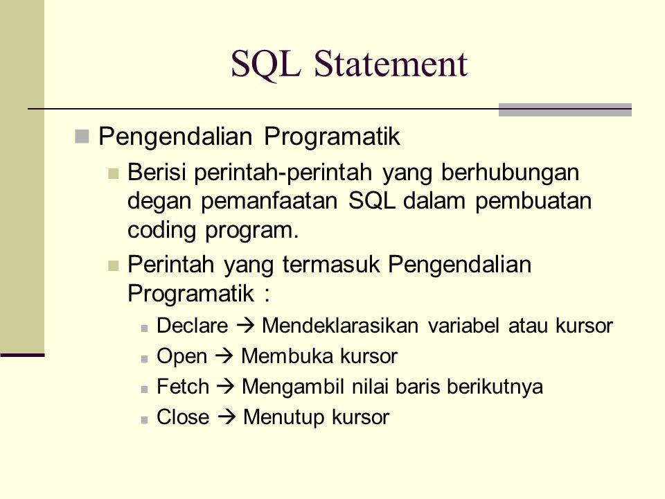 SQL Statement Pengendalian Programatik Berisi perintah-perintah yang berhubungan degan pemanfaatan SQL dalam pembuatan coding program. Perintah yang t