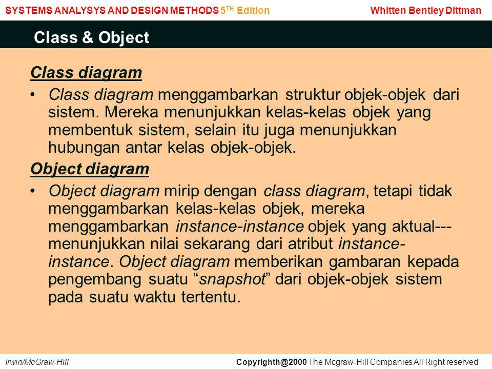 Class diagram Class diagram menggambarkan struktur objek-objek dari sistem. Mereka menunjukkan kelas-kelas objek yang membentuk sistem, selain itu jug