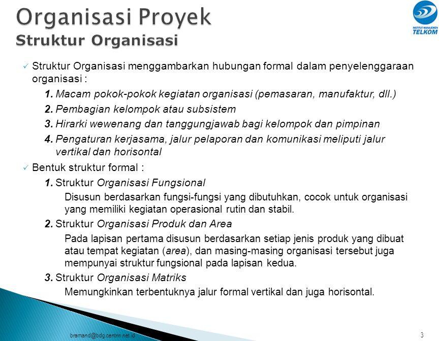 bramand@bdg.centrin.net.id3 Struktur Organisasi menggambarkan hubungan formal dalam penyelenggaraan organisasi : 1.Macam pokok-pokok kegiatan organisa