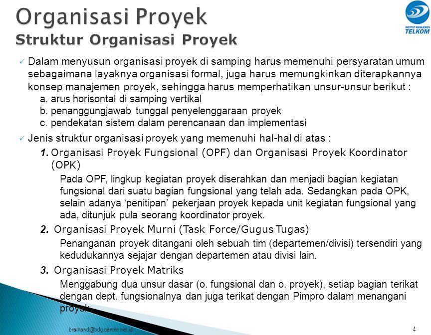 bramand@bdg.centrin.net.id5 Dalam memilih struktur organisasi proyek yang akan diterapkan perlu memperhatikan kemandirian proyek.