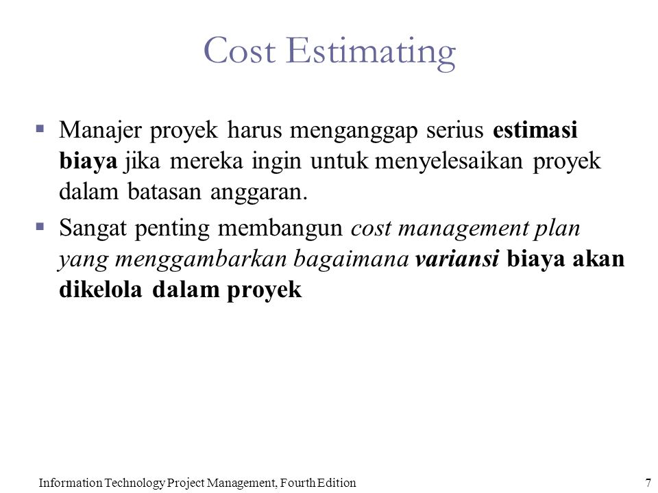 7Information Technology Project Management, Fourth Edition Cost Estimating  Manajer proyek harus menganggap serius estimasi biaya jika mereka ingin u