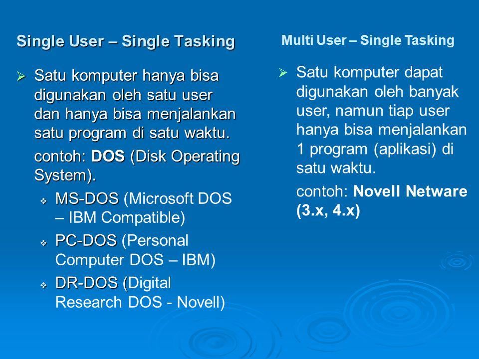 Single User – Single Tasking  Satu komputer hanya bisa digunakan oleh satu user dan hanya bisa menjalankan satu program di satu waktu.