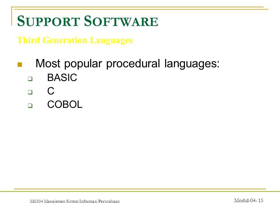 M0304 Manajemen Sistem Informasi Perusahaan Modul-04- 15 Most popular procedural languages:  BASIC  C  COBOL S UPPORT S OFTWARE Third Generation Languages