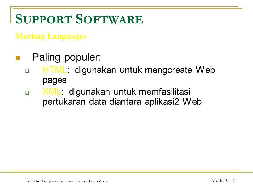 M0304 Manajemen Sistem Informasi Perusahaan Modul-04- 24 Paling populer:  HTML: digunakan untuk mengcreate Web pages  XML: digunakan untuk memfasilitasi pertukaran data diantara aplikasi2 Web S UPPORT S OFTWARE Markup Languages