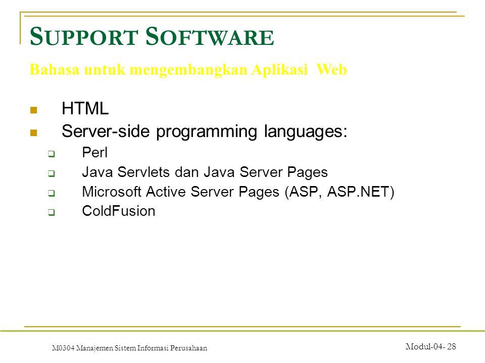 M0304 Manajemen Sistem Informasi Perusahaan Modul-04- 28 HTML Server-side programming languages:  Perl  Java Servlets dan Java Server Pages  Microsoft Active Server Pages (ASP, ASP.NET)  ColdFusion S UPPORT S OFTWARE Bahasa untuk mengembangkan Aplikasi Web