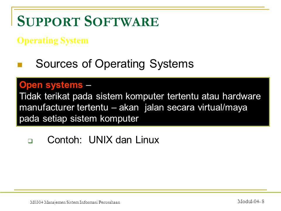 M0304 Manajemen Sistem Informasi Perusahaan Modul-04- 8 Sources of Operating Systems  Contoh: UNIX dan Linux S UPPORT S OFTWARE Operating System Open