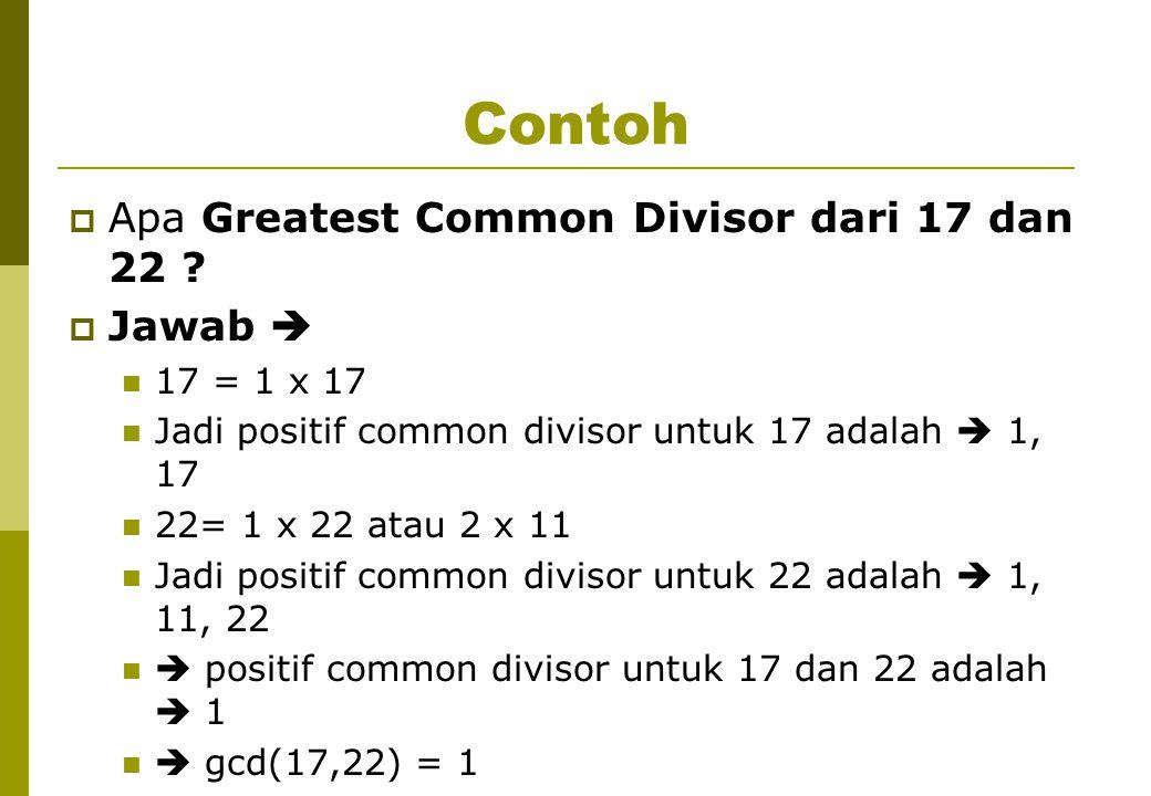 Contoh  Apa Greatest Common Divisor dari 17 dan 22 .