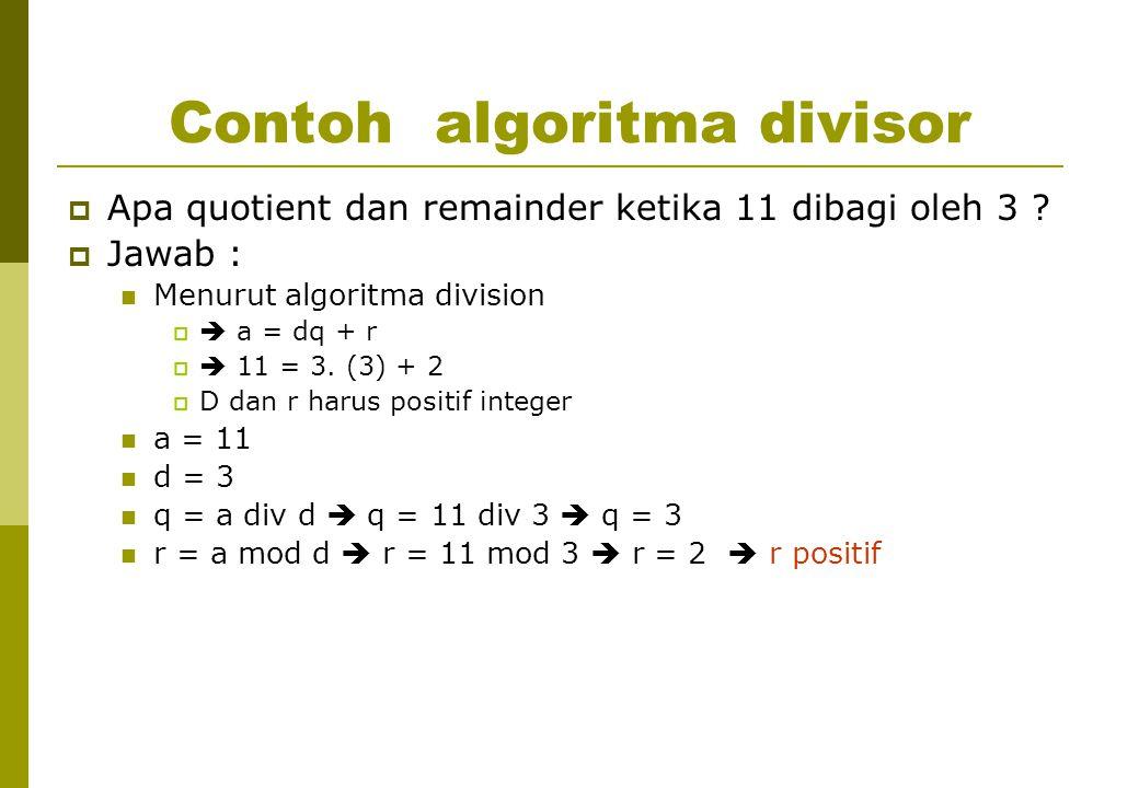 Contoh algoritma divisor  Apa quotient dan remainder ketika 11 dibagi oleh 3 .
