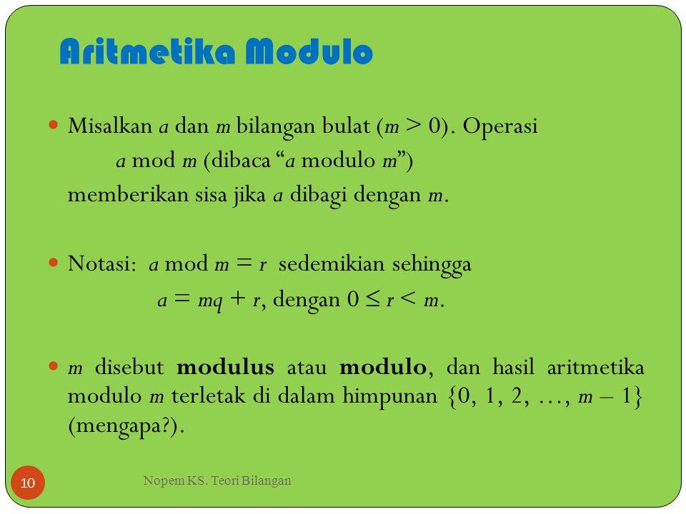 """Aritmetika Modulo Nopem KS. Teori Bilangan 10 Misalkan a dan m bilangan bulat (m > 0). Operasi a mod m (dibaca """"a modulo m"""") memberikan sisa jika a di"""