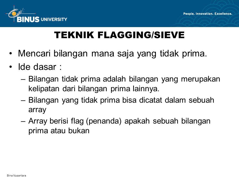 Bina Nusantara TEKNIK FLAGGING/SIEVE Mencari bilangan mana saja yang tidak prima.