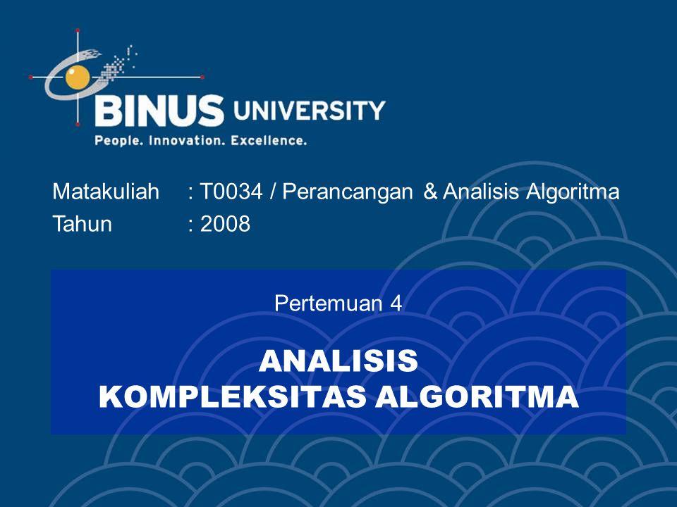 Matakuliah: T0034 / Perancangan & Analisis Algoritma Tahun: 2008 Pertemuan 4 ANALISIS KOMPLEKSITAS ALGORITMA