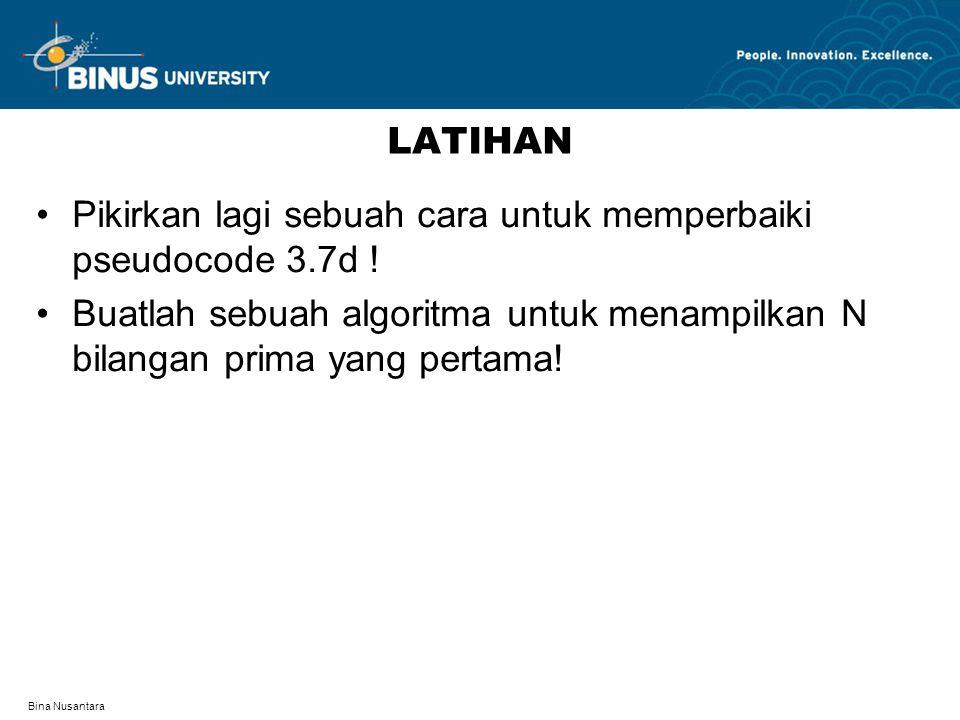 Bina Nusantara LATIHAN Pikirkan lagi sebuah cara untuk memperbaiki pseudocode 3.7d .