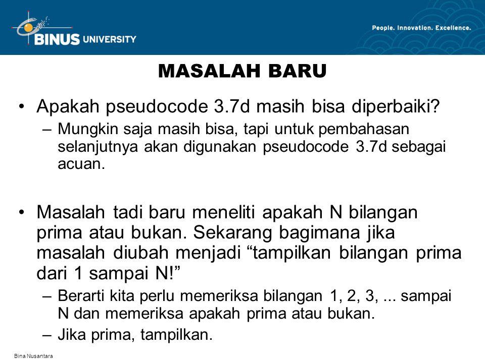 Bina Nusantara MASALAH BARU Apakah pseudocode 3.7d masih bisa diperbaiki.