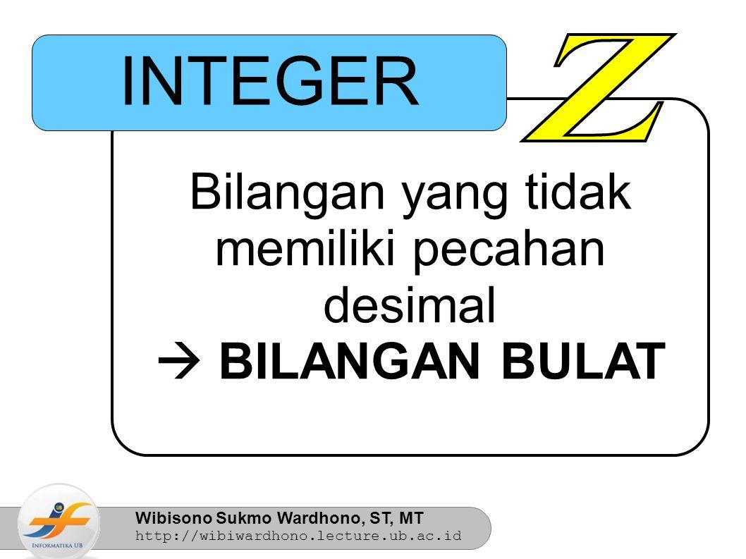 Wibisono Sukmo Wardhono, ST, MT http://wibiwardhono.lecture.ub.ac.id Integer Data Type Signed Bertanda (+ / -) Unsigned Bulat positif