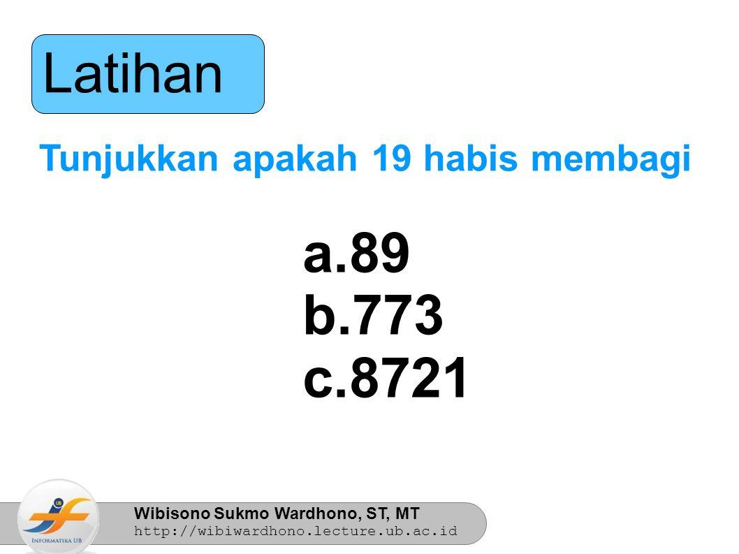 Wibisono Sukmo Wardhono, ST, MT http://wibiwardhono.lecture.ub.ac.id Latihan Carilah q dan r sehingga m = nq + r a.