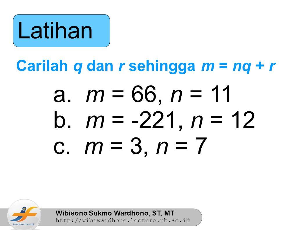 Wibisono Sukmo Wardhono, ST, MT http://wibiwardhono.lecture.ub.ac.id Latihan Perlihatkan bahwa jika p | q dan r | s Maka pr | qs