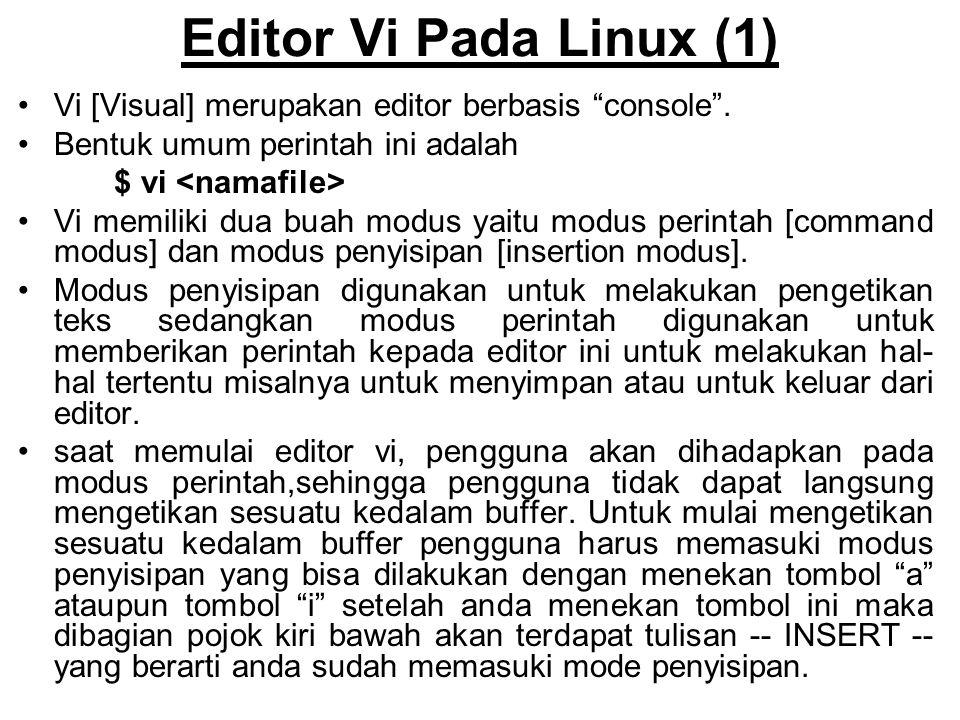 """Editor Vi Pada Linux (1) Vi [Visual] merupakan editor berbasis """"console"""". Bentuk umum perintah ini adalah $ vi Vi memiliki dua buah modus yaitu modus"""