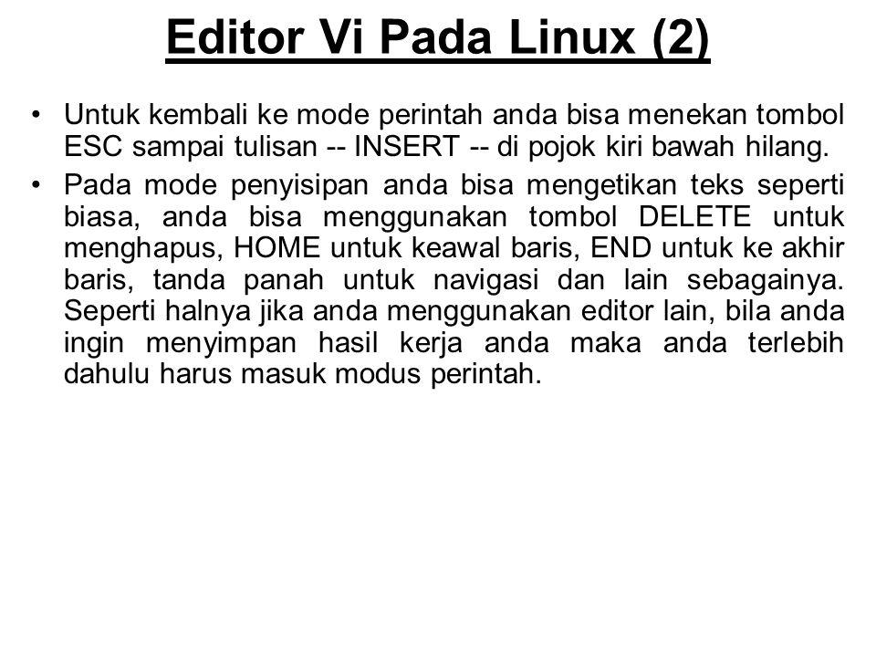 Editor Vi Pada Linux (2) Untuk kembali ke mode perintah anda bisa menekan tombol ESC sampai tulisan -- INSERT -- di pojok kiri bawah hilang.