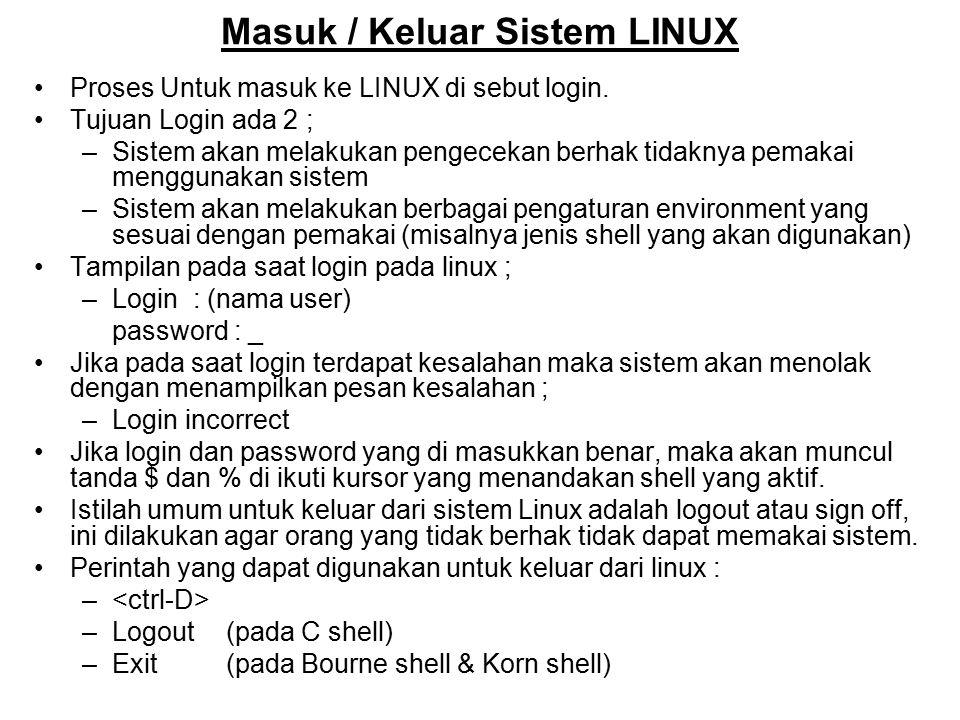 Masuk / Keluar Sistem LINUX Proses Untuk masuk ke LINUX di sebut login. Tujuan Login ada 2 ; –Sistem akan melakukan pengecekan berhak tidaknya pemakai