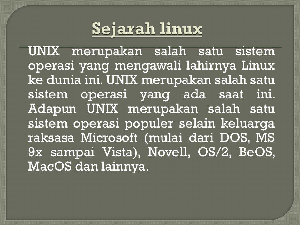 UNIX merupakan salah satu sistem operasi yang mengawali lahirnya Linux ke dunia ini.