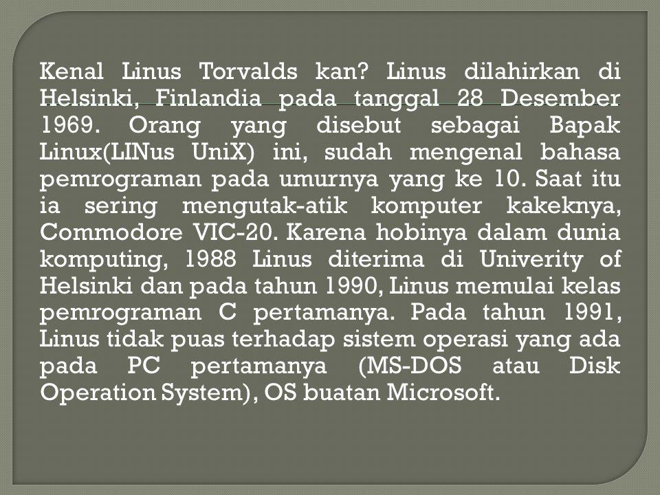 Kenal Linus Torvalds kan. Linus dilahirkan di Helsinki, Finlandia pada tanggal 28 Desember 1969.