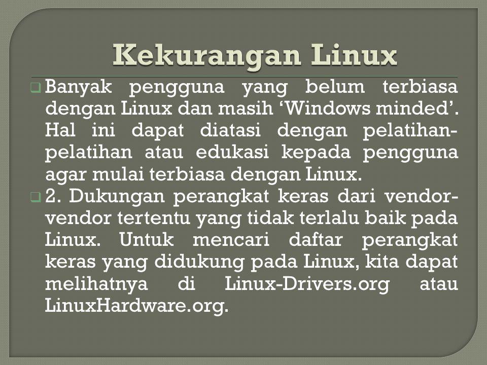  Banyak pengguna yang belum terbiasa dengan Linux dan masih 'Windows minded'.