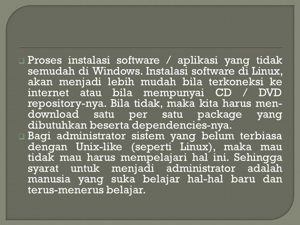  Proses instalasi software / aplikasi yang tidak semudah di Windows.