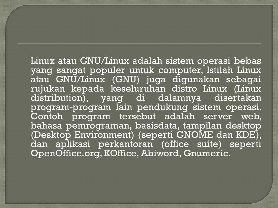 Linux atau GNU/Linux adalah sistem operasi bebas yang sangat populer untuk computer, Istilah Linux atau GNU/Linux (GNU) juga digunakan sebagai rujukan kepada keseluruhan distro Linux (Linux distribution), yang di dalamnya disertakan program-program lain pendukung sistem operasi.