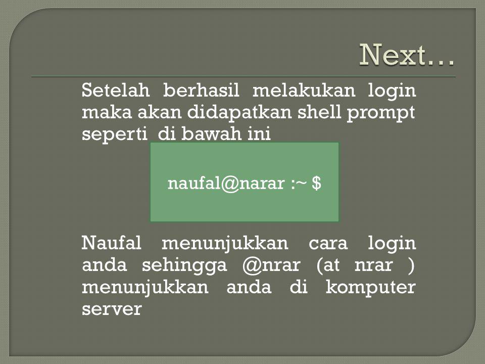 Setelah berhasil melakukan login maka akan didapatkan shell prompt seperti di bawah ini Naufal menunjukkan cara login anda sehingga @nrar (at nrar ) menunjukkan anda di komputer server naufal@narar :~ $
