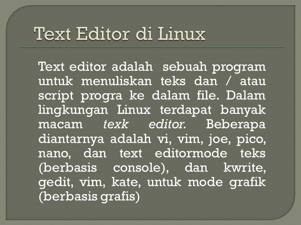Text editor adalah sebuah program untuk menuliskan teks dan / atau script progra ke dalam file.