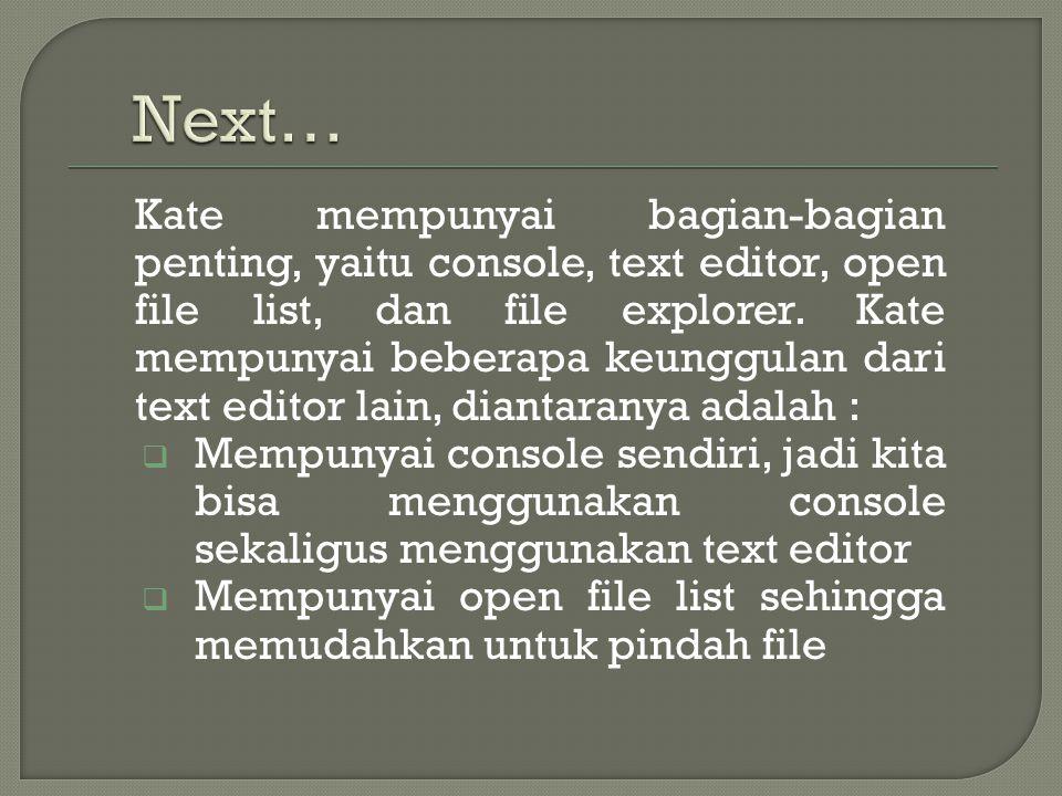 Kate mempunyai bagian-bagian penting, yaitu console, text editor, open file list, dan file explorer.