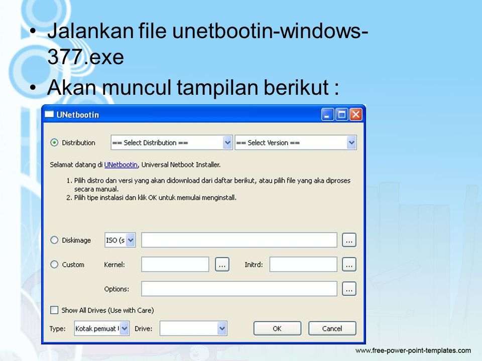 Jalankan file unetbootin-windows- 377.exe Akan muncul tampilan berikut :