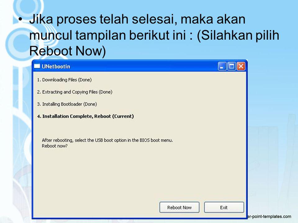 Jika proses telah selesai, maka akan muncul tampilan berikut ini : (Silahkan pilih Reboot Now)
