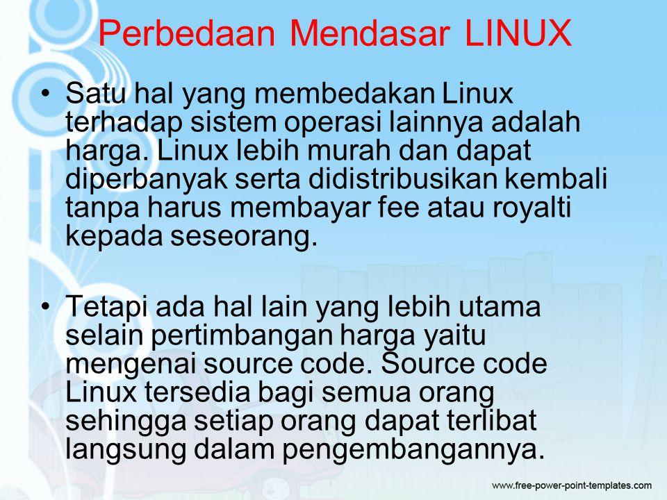 Perbedaan Mendasar LINUX Satu hal yang membedakan Linux terhadap sistem operasi lainnya adalah harga.