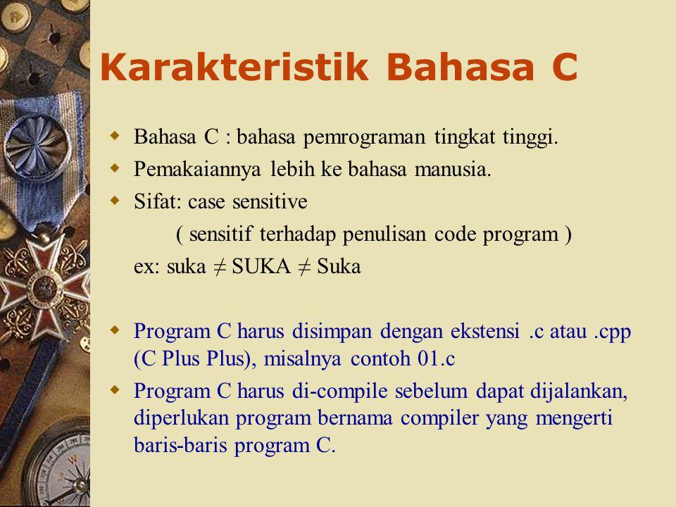  Bahasa C : bahasa pemrograman tingkat tinggi.  Pemakaiannya lebih ke bahasa manusia.  Sifat: case sensitive ( sensitif terhadap penulisan code pro