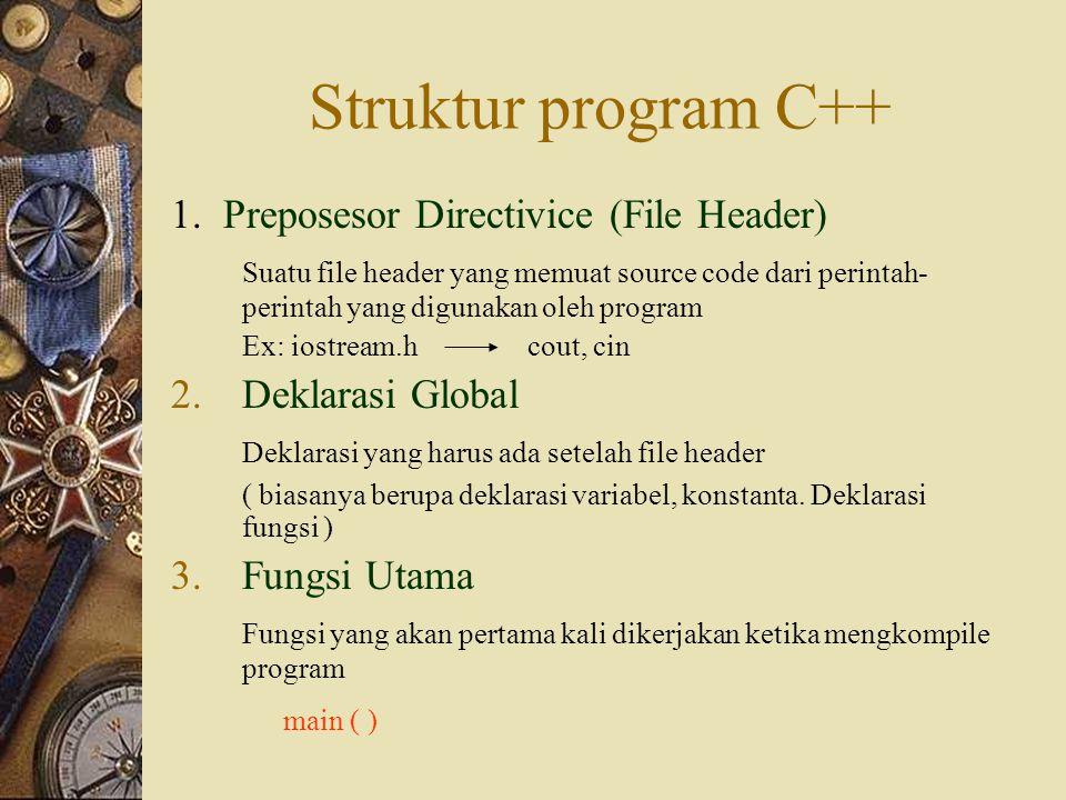Struktur program C++ 1. Preposesor Directivice (File Header) Suatu file header yang memuat source code dari perintah- perintah yang digunakan oleh pro