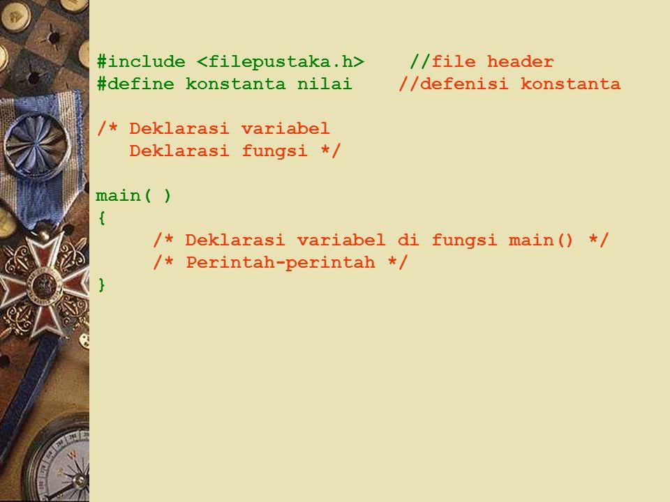 #include //file header #define konstanta nilai //defenisi konstanta /* Deklarasi variabel Deklarasi fungsi */ main( ) { /* Deklarasi variabel di fungsi main() */ /* Perintah-perintah */ }