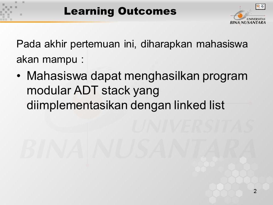 2 Learning Outcomes Pada akhir pertemuan ini, diharapkan mahasiswa akan mampu : Mahasiswa dapat menghasilkan program modular ADT stack yang diimplemen