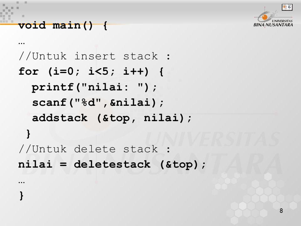 8 void main() { … //Untuk insert stack : for (i=0; i<5; i++) { printf(