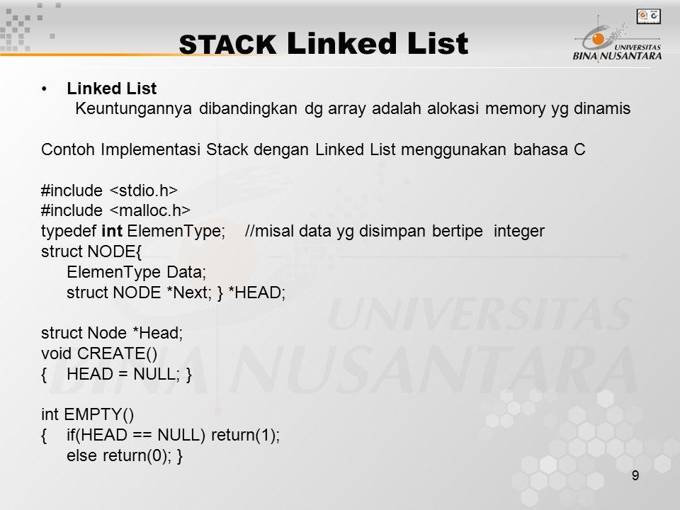 9 Linked List Keuntungannya dibandingkan dg array adalah alokasi memory yg dinamis Contoh Implementasi Stack dengan Linked List menggunakan bahasa C #