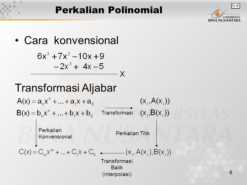6 Perkalian Polinomial Cara konvensional Transformasi Aljabar X Transformasi Balik (interpolasi) Perkalian Konvensional Perkalian Titik