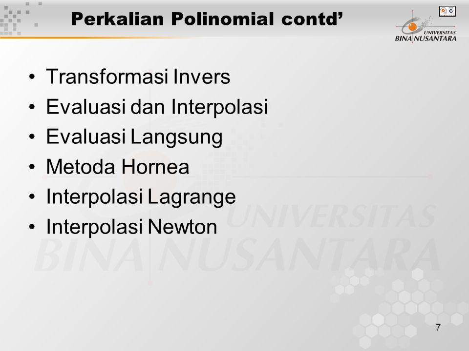 7 Perkalian Polinomial contd' Transformasi Invers Evaluasi dan Interpolasi Evaluasi Langsung Metoda Hornea Interpolasi Lagrange Interpolasi Newton