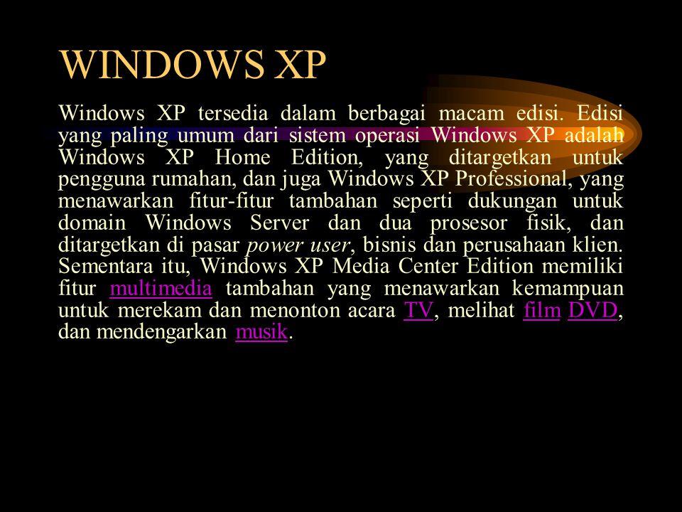WINDOWS XP Windows XP tersedia dalam berbagai macam edisi. Edisi yang paling umum dari sistem operasi Windows XP adalah Windows XP Home Edition, yang