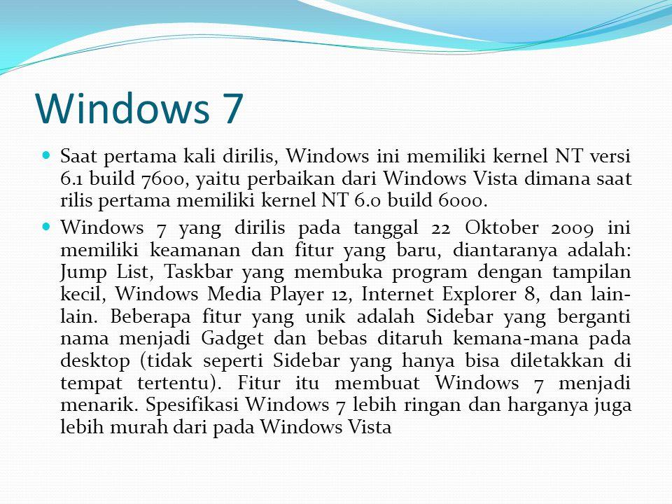 Windows 7 Saat pertama kali dirilis, Windows ini memiliki kernel NT versi 6.1 build 7600, yaitu perbaikan dari Windows Vista dimana saat rilis pertama