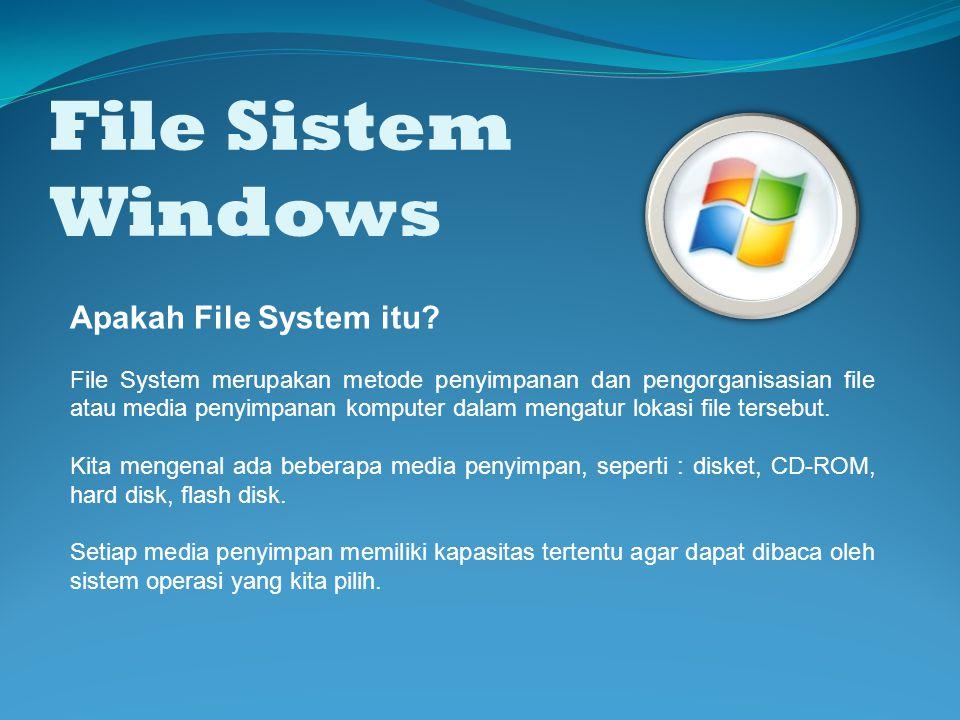 File Sistem Windows Apakah File System itu? File System merupakan metode penyimpanan dan pengorganisasian file atau media penyimpanan komputer dalam m