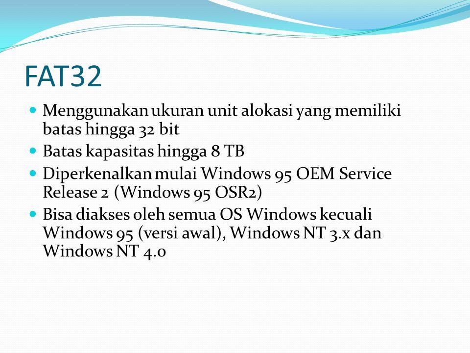 FAT32 Menggunakan ukuran unit alokasi yang memiliki batas hingga 32 bit Batas kapasitas hingga 8 TB Diperkenalkan mulai Windows 95 OEM Service Release