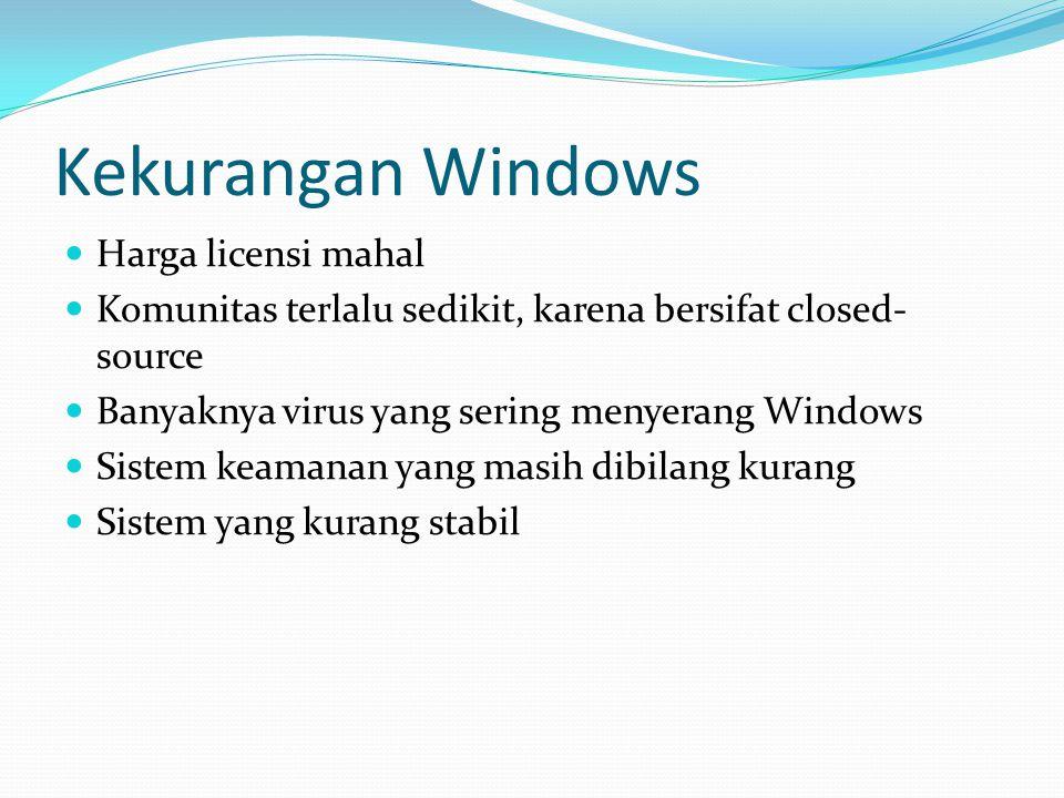 Kekurangan Windows Harga licensi mahal Komunitas terlalu sedikit, karena bersifat closed- source Banyaknya virus yang sering menyerang Windows Sistem